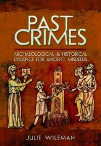 Past Crimes: Archaeological and Historical Evidence for Ancient Misdeeds