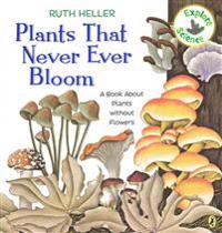 Plants That Never Ever Bloom: A Book about Plants Without Flowers