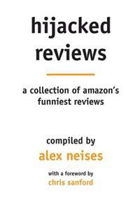 Hijacked Reviews: A Collection of Amazon's Funniest Reviews