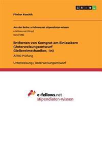 Entfernen Von Kerngrat Am Einlasskern (Unterweisungsentwurf Gieereimechaniker, -In)