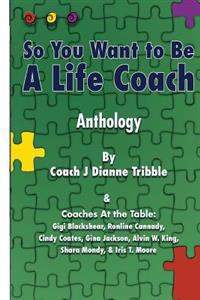So You Want to Be a Life Coach Anthology