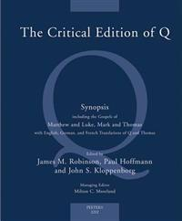 The Critical Edition of Q: A Synopsis Including the Gospels of Matthew and Luke, Mark and Thomas with English, German and French Translations of