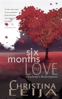 Six Months to Love: Charlottes Redemption