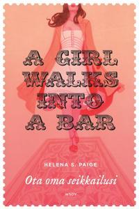 A Girl walks into a Bar - Ota oma seikkailusi
