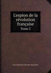 L'Espion de La Revolution Francaise Tome 2