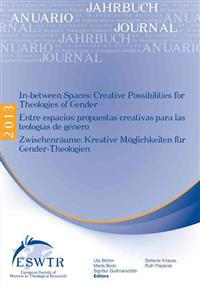 In-Between Spaces: Creative Possibilities for Theologies of Gender - Entre Espacios: Propuestas Creativas Para Las Teologias de Genero -