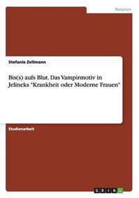 """Bis(s) Aufs Blut. Das Vampirmotiv in Jelineks """"Krankheit Oder Moderne Frauen"""""""