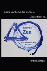 Twelve and Zen -- Where the 12 Steps Meet Zen Koans: [Interior: Black and White Edition]