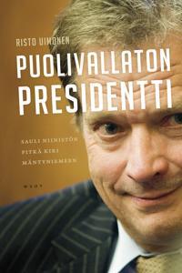 Puolivallaton presidentti - Sauli Niinistön pitkä kiri Mäntyniemeen