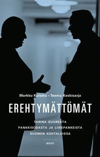 Erehtymättömät - Tarina suuresta pankkisodasta ja liikepankeista Suomen kohtaloissa 1862-2012