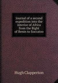 Journal of a Second Expedition Into the Interior of Africa from the Bight of Benin to Soccatoo