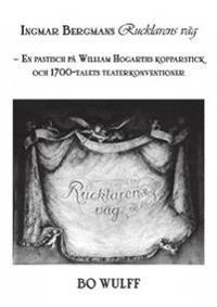 Ingmar Bergmans Rucklarens väg : en pastisch på William Hogarths kopparstick och 1700-talets teaterkonventioner - Bo Wulff pdf epub