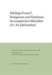 Machtige Frauen?: Koniginnen Und Furstinnen Im Europaischen Mittelalter (11.-14. Jahrhundert)