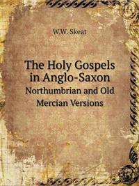 The Holy Gospels in Anglo-Saxon Northumbrian and Old Mercian Versions