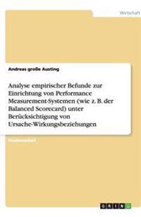 Analyse Empirischer Befunde Zur Einrichtung Von Performance Measurement-Systemen (Wie Z. B. Der Balanced Scorecard) Unter Berucksichtigung Von Ursache-Wirkungsbeziehungen
