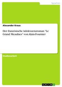 Der Franzoesische Adoleszenzroman Le Grand Meaulnes Von Alain-Fournier