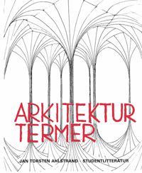 Arkitekturtermer - Lexikon över svenska, engelska, tyska och franska arkitektur- och stadsplanetermer. Med engelskt, tyskt och franskt register