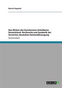 Das Wirken Des Kuratorium Unteilbares Deutschland. Reichweite Und Symbolik Der Forcierten Deutschen Nationalbewegung