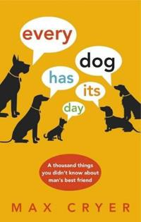 Every dog has its day - a thousand things you didnt know about mans best fr
