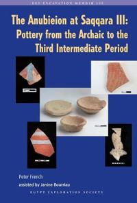 The Anubieion at Saqqara III: Pottery from the Archaic to the Third Intermediate Period