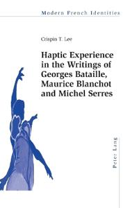 Haptic Experience in the Writings of Georges Bataille, Maurice Blanchot and Michel Serres