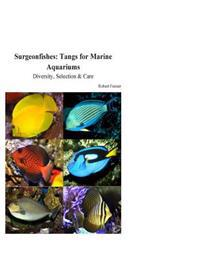 Surgeonfishes: Tangs for Marine Aquariums: Diversity, Selection & Care