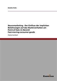 Neuromarketing - Der Einfluss Der Impliziten Belohnungen Auf Das Kauferverhalten Am Point-Of-Sale Im Bereich Fast-Moving-Consumer-Goods