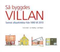 Så byggdes villan : svensk villaarkitektur från 1890 till 2010