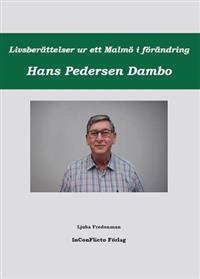 Livsberättelser ur ett Malmö i förändring Hans Pedersen Dambo