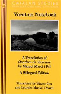 Vacation Notebook: A Translation of Quadern de Vacances by Miquel Marti I Pol. a Bilingual Edition