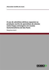 O USO de Adverbios Deiticos Espaciais Na Producao Escrita de Aprendizes de Alemao Como Lingua Estrangeira Em Escolas Teuto-Brasileiras de Sao Paulo