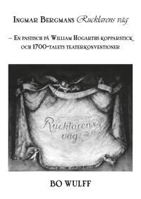 Ingmar Bergmans Rucklarens väg: En pastisch på William Hogarths kopparstick och 1700-talets teaterkonventioner