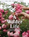 A Wilder Life: A Season-By-Season Guide to Getting in Touch with Nature