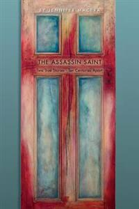 The Assassin Saint: Two True Stories - Ten Centuries Apart