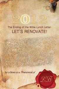2012 the Ending of the Willie Lynch Letter: Let's Renovate!