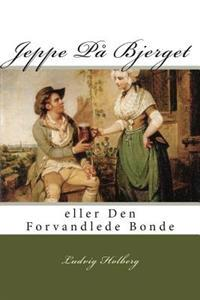 Jeppe Pa Bjerget: Eller Den Forvandlede Bonde
