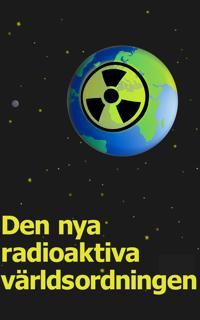 Den nya radioaktiva världsordningen