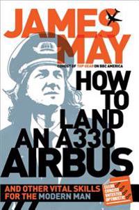 How to Land an A330 Airbus: And Other Vital Skills for the Modern Man