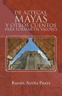 De Aztecas, Mayas y otros cuentos para formar en valores