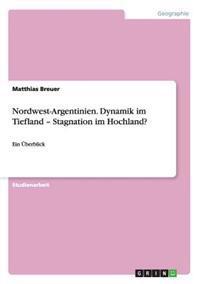 Nordwest-Argentinien. Dynamik Im Tiefland - Stagnation Im Hochland?
