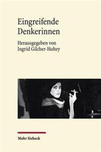 Eingreifende Denkerinnen: Weibliche Intellektuelle Im 20. Und 21. Jahrhundert