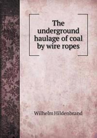 The Underground Haulage of Coal by Wire Ropes
