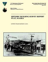 Historic Building Survey Report Flat, Alaska