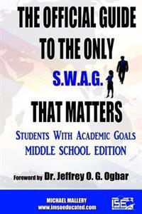 The Official Guide to the Only S.W.A.G. That Matters: Students with Academic Goals: Middle School Edition: