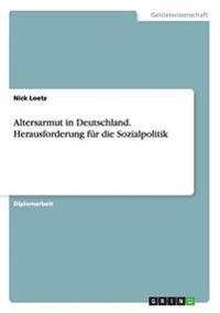 Altersarmut in Deutschland. Herausforderung Fur Die Sozialpolitik