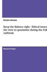 Keep the Balance Right - Ethical Issues and the View to Quarantine During the Sars Outbreak