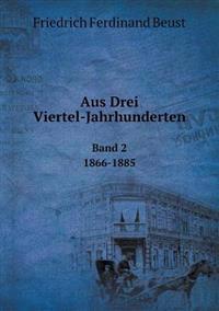 Aus Drei Viertel-Jahrhunderten Band 2. 1866-1885
