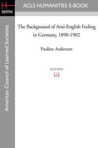 The Background of Anti-English Feeling in Germany, 1890-1902