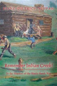Remember Indian Creek! in the Shadow of the Black Hawk War