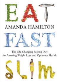 Eat, Fast, Slim: The Life-Changing Intermittent Fasting Diet for Amazing Weight Loss and Optimum Health